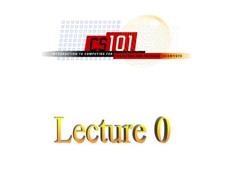 0-2 Tom Gambill 2209 Siebel Center 244-3541 All relevant class information is presented on the CS 101 web site.