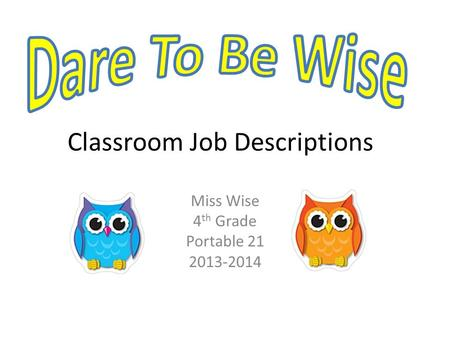 Classroom Job Descriptions Miss Wise 4 th Grade Portable 21 2013-2014.