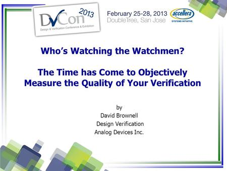 Who's Watching the Watchmen? The Time has Come to Objectively Measure the Quality of Your Verification by David Brownell Design Verification Analog Devices.
