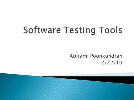 Abirami Poonkundran 2/22/10.  Goal  Introduction  Testing Methods  Testing Scope  My Focus  Current Progress  Explanation of Tools  Things to.