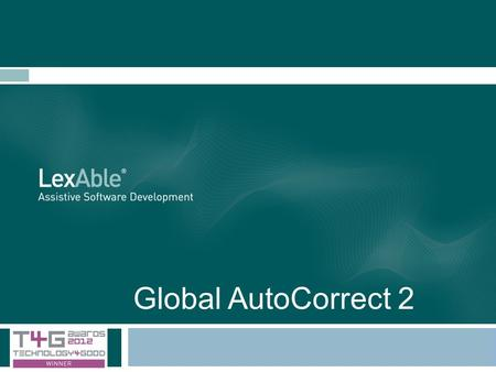 Global AutoCorrect 2. Outline Aiding the writing process Reducing workload Intelligent, discreet & easy to use.