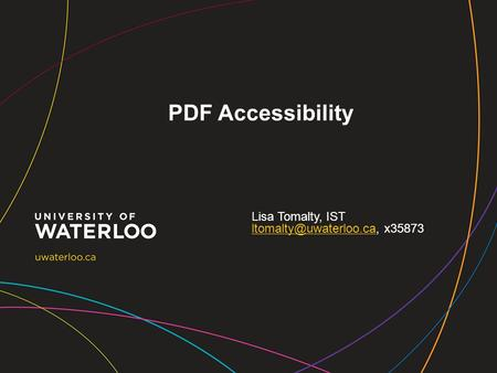 PDF Accessibility Lisa Tomalty, IST x35873