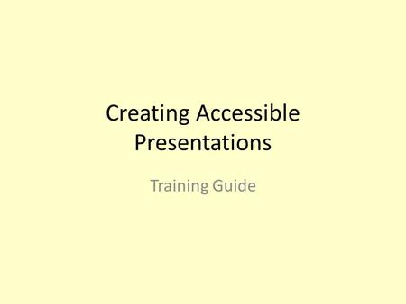 Creating Accessible Presentations Training Guide.