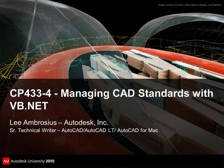 CP433-4 - Managing CAD Standards with VB.NET Lee Ambrosius – Autodesk, Inc. Sr. Technical Writer – AutoCAD/AutoCAD LT/ AutoCAD for Mac Image courtesy of.