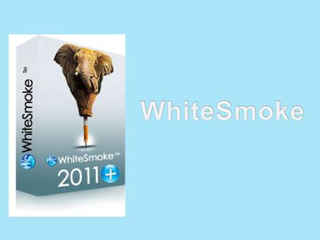 Whitesmoke what is it ? It's the most comprehensive grammar checker in the world Whitesmoke is the ultimate language solution for full text translation.