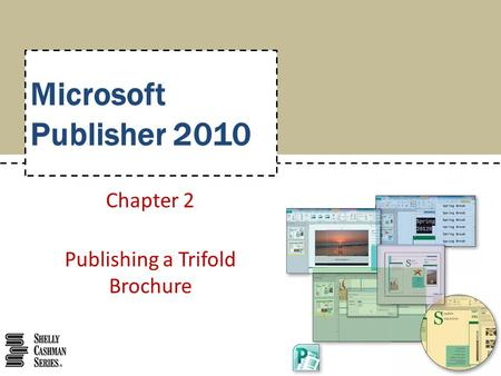 Microsoft Publisher 2010 Chapter 2 Publishing a Trifold Brochure.