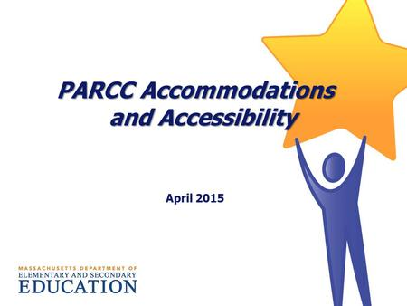 PARCC Accommodations and Accessibility April 2015.