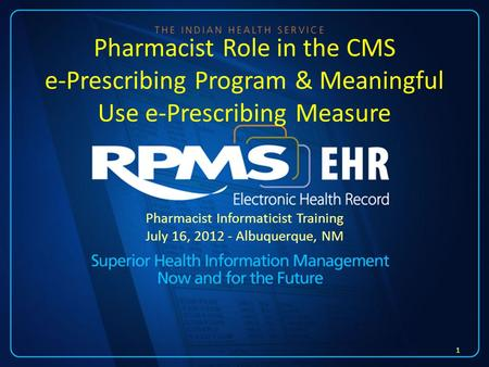 Pharmacist Informaticist Training July 16, 2012 - Albuquerque, NM 1 Pharmacist Role in the CMS e-Prescribing Program & Meaningful Use e-Prescribing Measure.