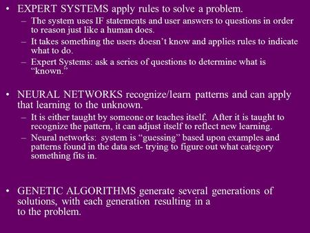 EXPERT SYSTEMS apply rules to solve a problem. –The system uses IF statements and user answers to questions in order to reason just like a human does.