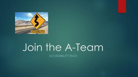 Join the A-Team ACCESSIBILITY-TEAM. Session 1 EVALUATE ACCESSIBILITY OF HTML FILES AND SET THE PATH TO A D2L STYLE SHEET.