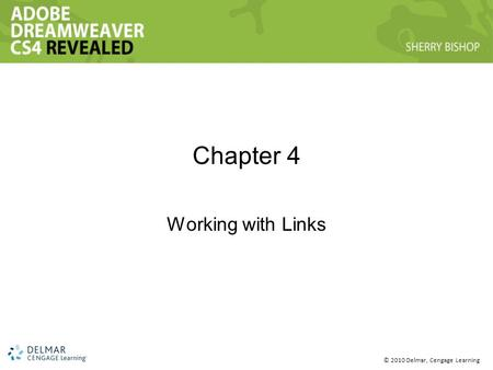 © 2010 Delmar, Cengage Learning Chapter 4 Working with Links.