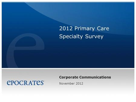 Corporate Communications 2012 Primary Care Specialty Survey November 2012.