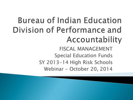 FISCAL MANAGEMENT Special Education Funds SY 2013-14 High Risk Schools Webinar - October 20, 2014.