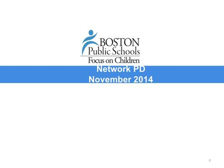 "Presentation Network PD November 2014 0. BOSTON PUBLIC SCHOOLS PD Topics by Month ""What You Need to Do Now"" DESE Survey Highlights BPS.org refresh (FAQ."