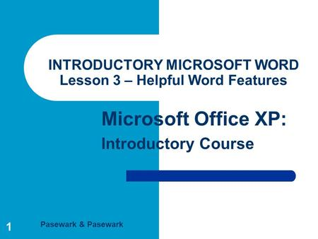 Pasewark & Pasewark Microsoft Office XP: Introductory Course 1 INTRODUCTORY MICROSOFT WORD Lesson 3 – Helpful Word Features.
