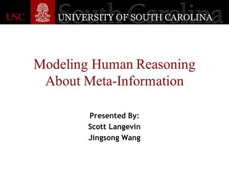 Modeling Human Reasoning About Meta-Information Presented By: Scott Langevin Jingsong Wang.