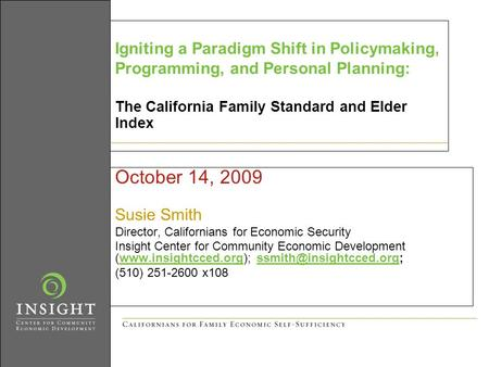October 14, 2009 Susie Smith Director, Californians for Economic Security Insight Center for Community Economic Development (www.insightcced.org);