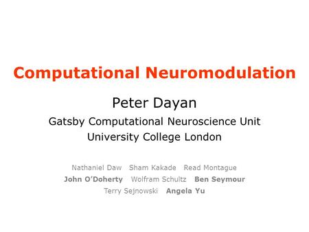 Computational Neuromodulation Peter Dayan Gatsby Computational Neuroscience Unit University College London Nathaniel Daw Sham Kakade Read Montague John.