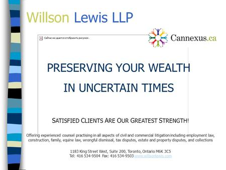 Willson Lewis LLP S ATISFIED C LIENTS A RE O UR G REATEST S TRENGTH! Offering experienced counsel practising in all aspects of civil and commercial litigation.