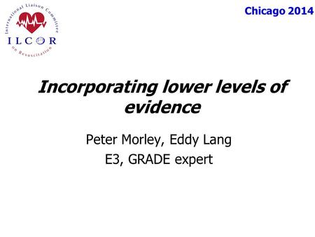 Chicago 2014 Peter Morley, Eddy Lang E3, GRADE expert Incorporating lower levels of evidence.