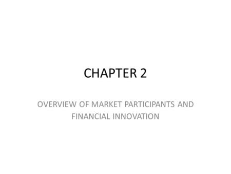 OVERVIEW OF MARKET PARTICIPANTS AND FINANCIAL INNOVATION