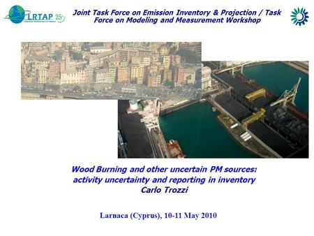 Joint Task Force on Emission Inventory & Projection / Task Force on Modeling and Measurement Workshop Wood Burning and other uncertain PM sources: activity.