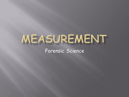 Forensic Science.   Part 1 - number  Part 2 - scale (unit)  Examples:  20 grams  6.63 x 10 -34 Joule seconds Measurement - quantitative observation.