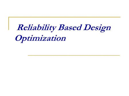 Reliability Based Design Optimization. Outline RBDO problem definition Reliability Calculation Transformation from X-space to u-space RBDO Formulations.