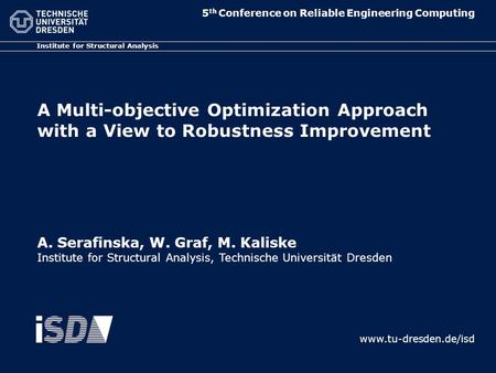 Institute for Structural Analysis A Multi-objective Optimization Approach with a View to Robustness Improvement www.tu-dresden.de/isd 5 th Conference on.