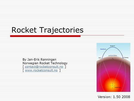 Rocket Trajectories By Jan-Erik Rønningen Norwegian Rocket Technology [  [  ]www.rocketconsult.no.