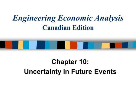 Engineering Economic Analysis Canadian Edition Chapter 10: Uncertainty in Future Events.