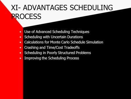 XI- ADVANTAGES SCHEDULING PROCESS Use of Advanced Scheduling Techniques Scheduling with Uncertain Durations Calculations for Monte Carlo Schedule Simulation.