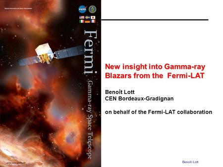 Moriond 04/02/09Benoit Lott New insight into Gamma-ray Blazars from the Fermi-LAT Benoît Lott CEN Bordeaux-Gradignan on behalf of the Fermi-LAT collaboration.