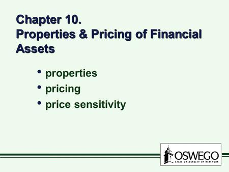 Chapter 10. Properties & Pricing of Financial Assets properties pricing price sensitivity properties pricing price sensitivity.