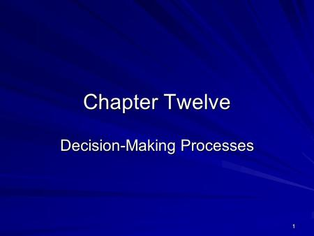 1 Chapter Twelve Decision-Making Processes. 2 Today's Business Environment New strategies ReengineeringRestructuringMergers/AcquisitionsDownsizing New.