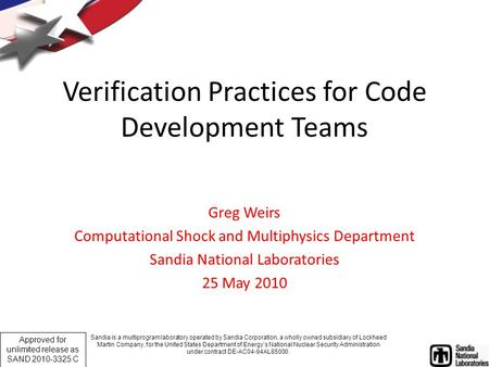 1 Approved for unlimited release as SAND 2010-3325 C Verification Practices for Code Development Teams Greg Weirs Computational Shock and Multiphysics.