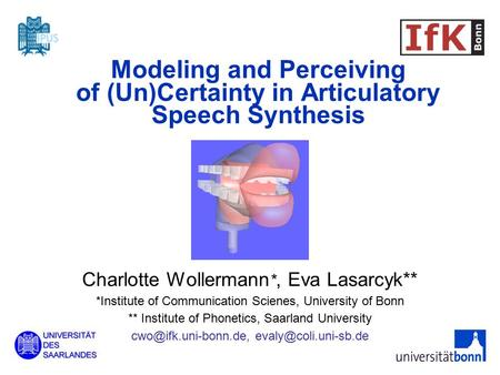 Charlotte Wollermann *, Eva Lasarcyk** *Institute of Communication Scienes, University of Bonn ** Institute of Phonetics, Saarland University