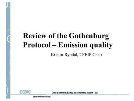 Review of the Gothenburg Protocol – Emission quality Kristin Rypdal, TFEIP Chair.