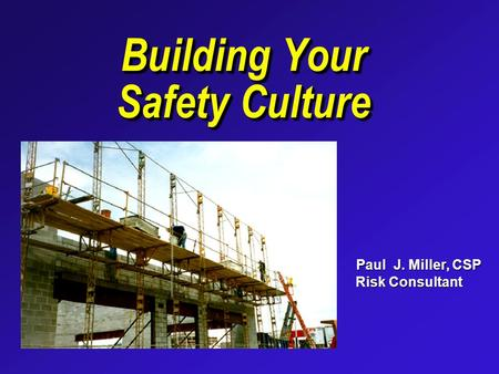 Building Your Safety Culture Paul J. Miller, CSP Paul J. Miller, CSP Risk Consultant Risk Consultant.