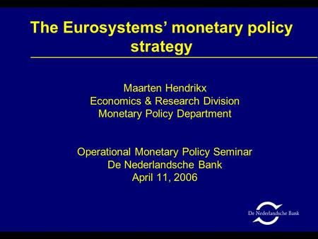 The Eurosystems' monetary policy strategy Maarten Hendrikx Economics & Research Division Monetary Policy Department Operational Monetary Policy Seminar.
