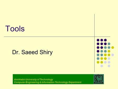 Tools Dr. Saeed Shiry Amirkabir University of Technology Computer Engineering & Information Technology Department.