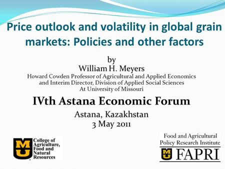Price outlook and volatility in global grain markets: Policies and other factors by William H. Meyers Howard Cowden Professor of Agricultural and Applied.