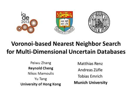 Voronoi-based Nearest Neighbor Search for Multi-Dimensional Uncertain Databases Peiwu Zhang Reynold Cheng Nikos Mamoulis Yu Tang University of Hong Kong.