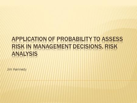 Jim Kennedy.  Quantitative Risk Analysis is a tool used to aid in management decisions when uncertainty has to be considered.  A mathematical equation.