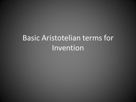 Basic Aristotelian terms for Invention. Ethos: The Persuasiveness of Character.