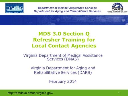 1 Department of Medical Assistance Services Department for Aging and Rehabilitative Services MDS 3.0 Section Q Refresher.