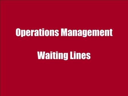 Operations Management Waiting Lines. 2 Ardavan Asef-Vaziri Sep-09Operations Management: Waiting Lines1  Understanding the phenomenon of waiting  Measures.