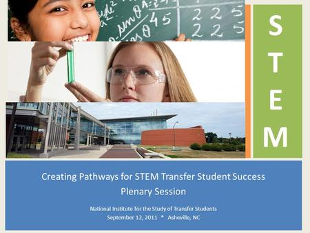 STEMSTEM Creating Pathways for STEM Transfer Student Success Plenary Session National Institute for the Study of Transfer Students September 12, 2011 *