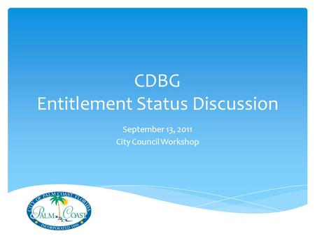 CDBG Entitlement Status Discussion September 13, 2011 City Council Workshop.
