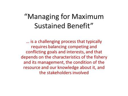 """Managing for Maximum Sustained Benefit"" … is a challenging process that typically requires balancing competing and conflicting goals and interests, and."